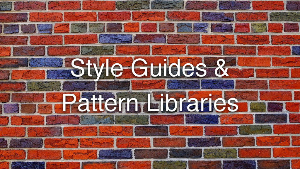 Style Guides & Pattern Libraries
