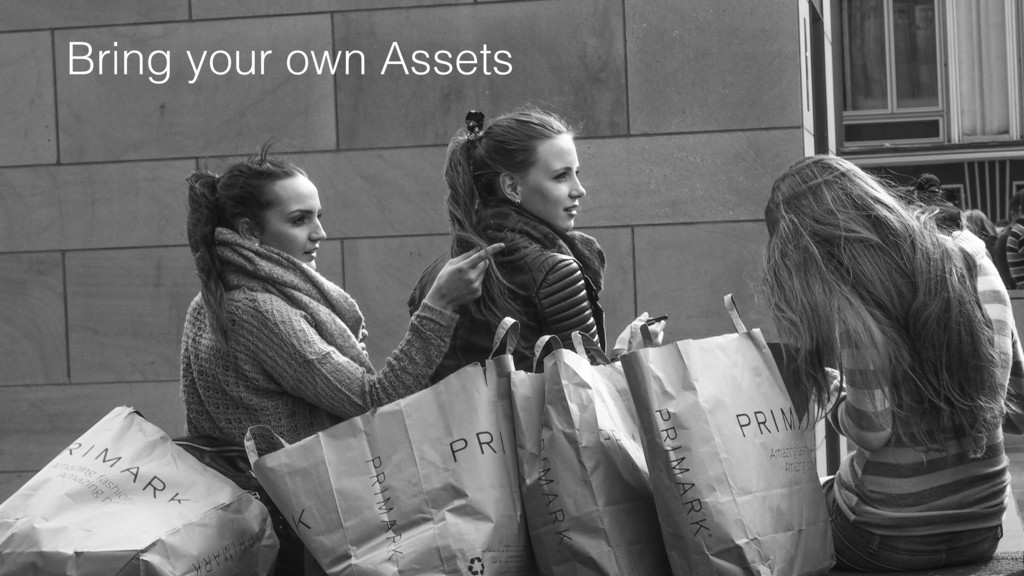 Bring your own Assets