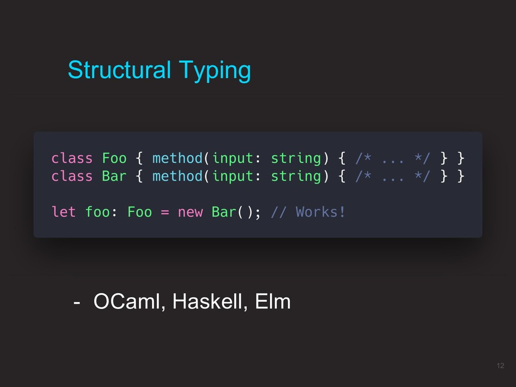 Structural Typing 12 - OCaml, Haskell, Elm