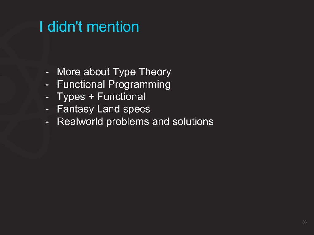 I didn't mention 36 - More about Type Theory - ...