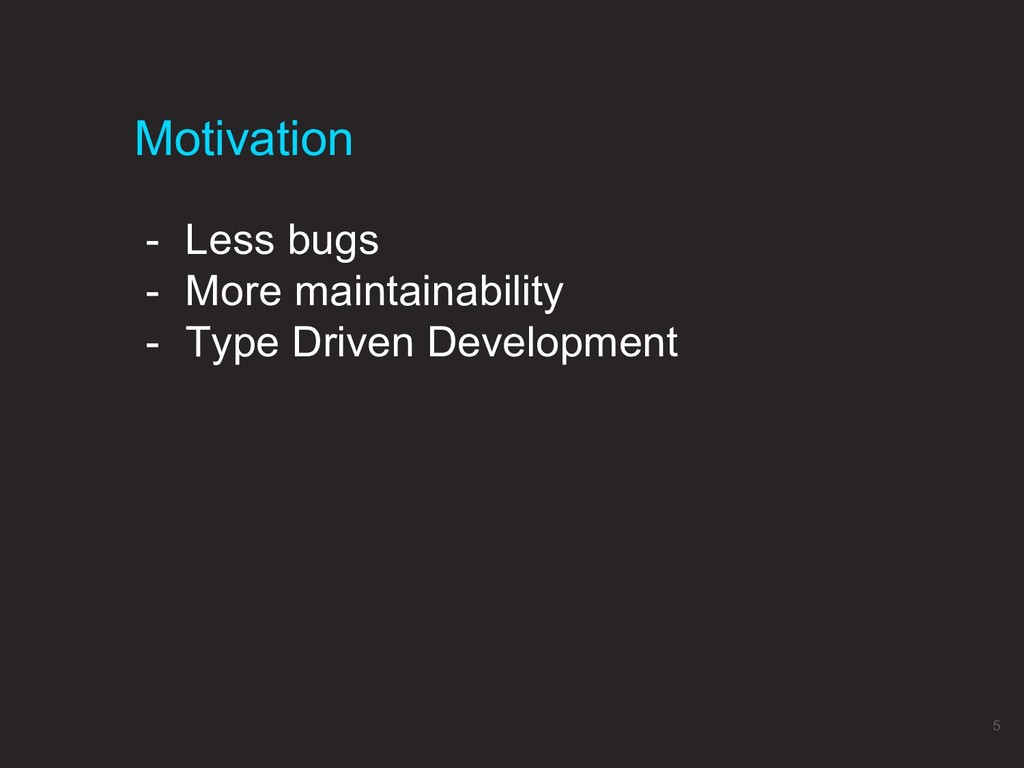 - Less bugs - More maintainability - Type Drive...