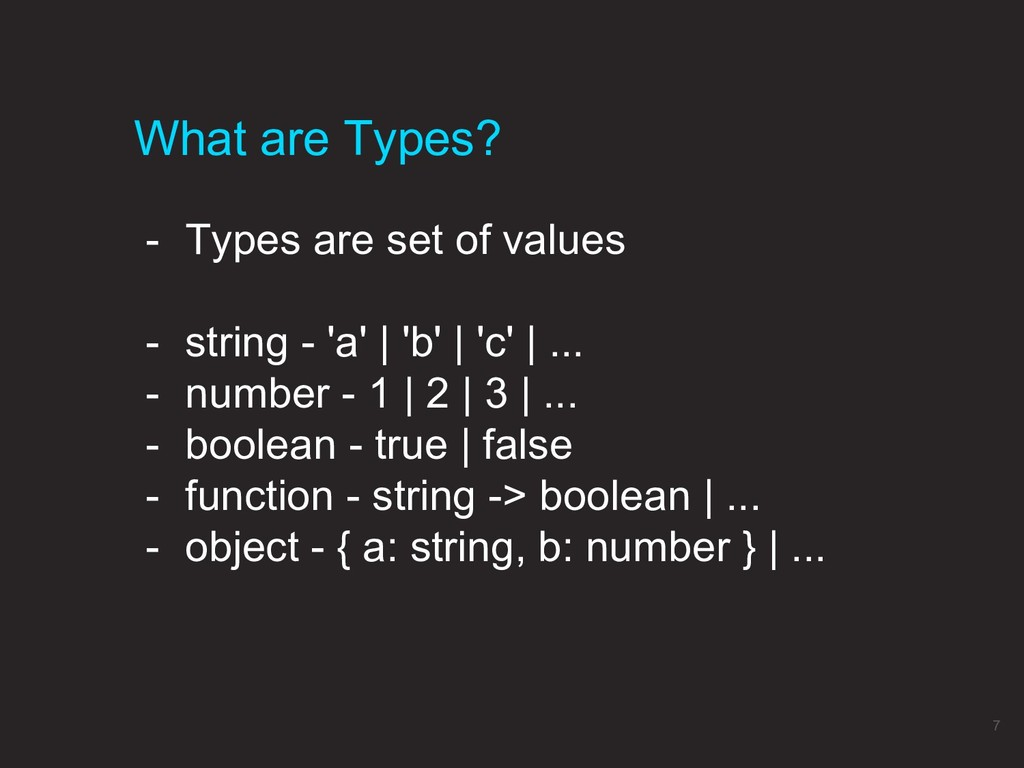 - Types are set of values - string - 'a'   'b' ...