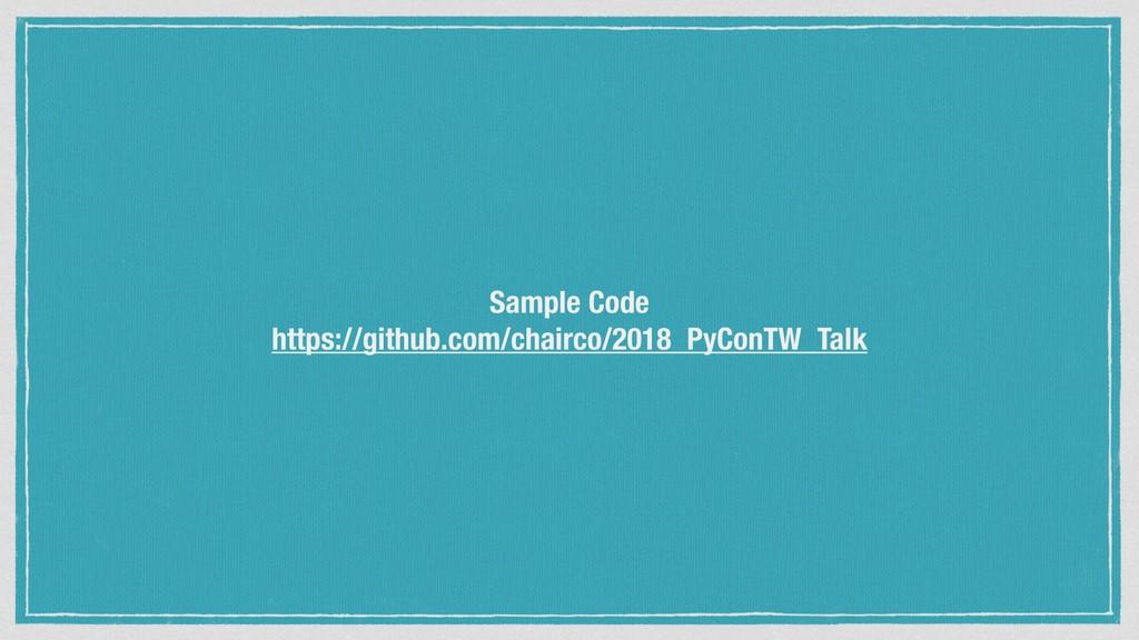 Sample Code https://github.com/chairco/2018_PyC...