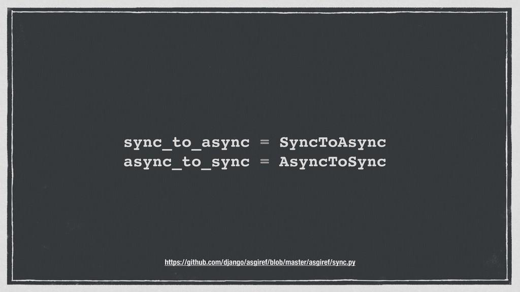 sync_to_async = SyncToAsync async_to_sync = Asy...