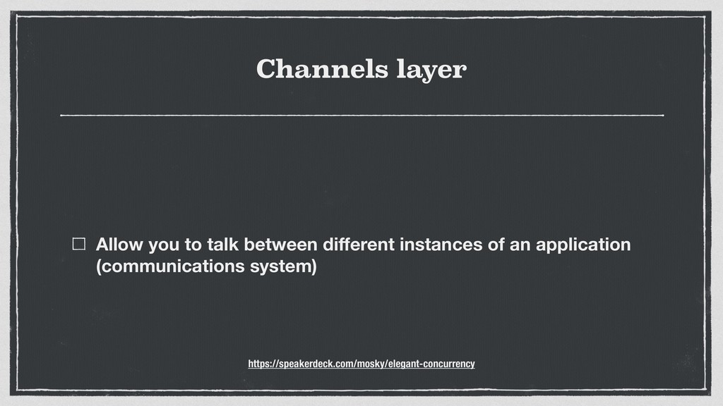Channels layer Allow you to talk between differe...