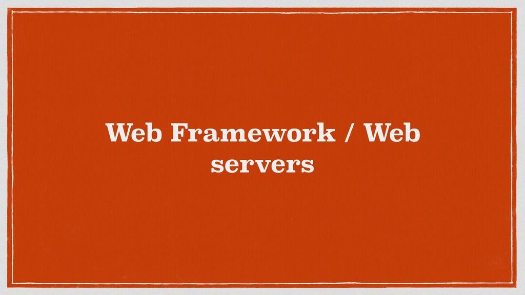 Web Framework / Web servers