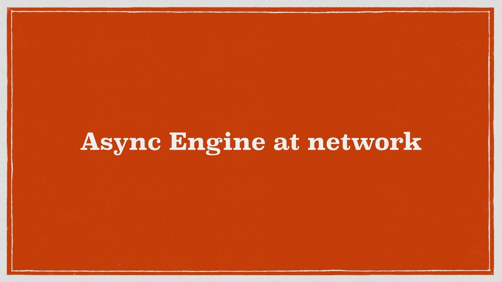 Async Engine at network