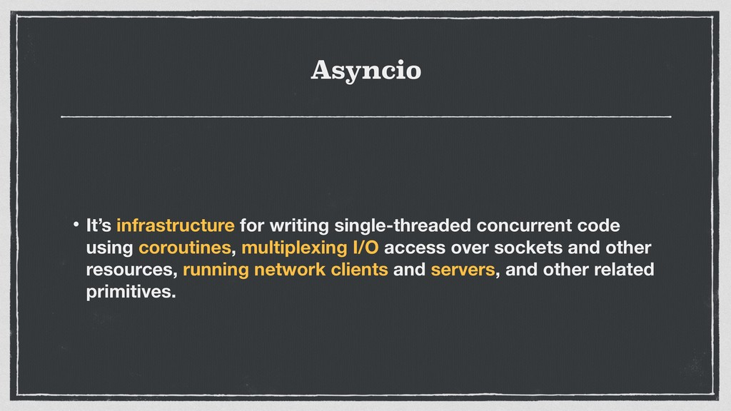 Asyncio • It's infrastructure for writing singl...
