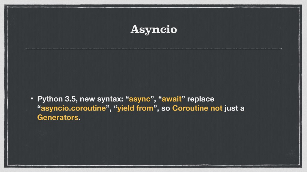 """Asyncio • Python 3.5, new syntax: """"async"""", """"awa..."""