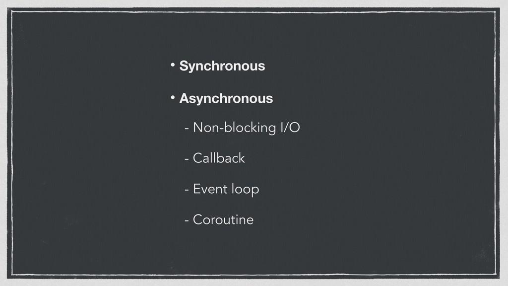 • Synchronous • Asynchronous - Non-blocking I/O...