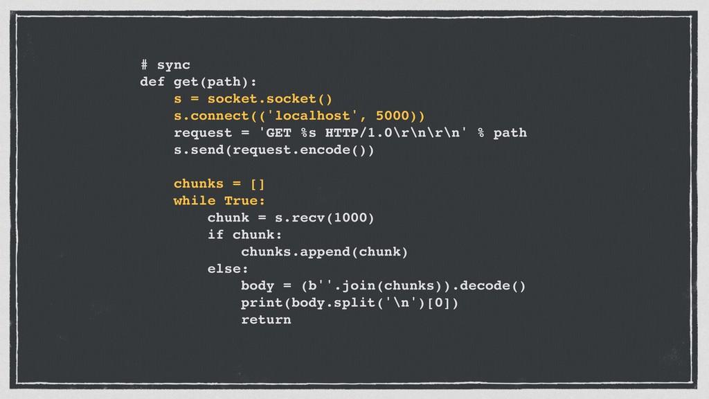 # sync def get(path): s = socket.socket() s.con...