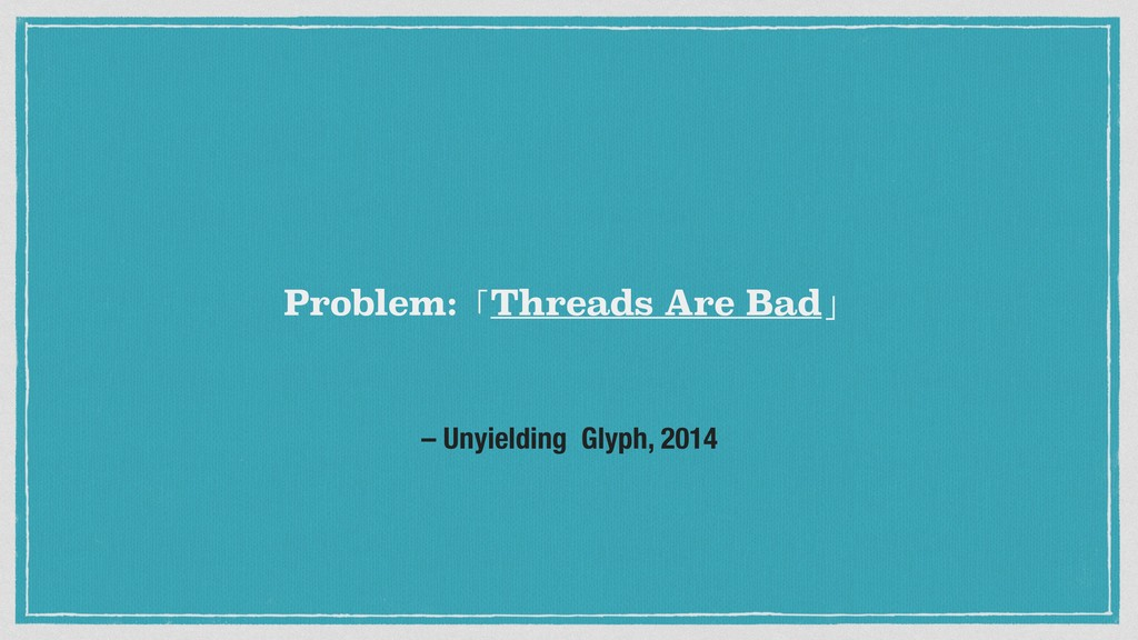 – Unyielding Glyph, 2014 Problem:「Threads Are B...