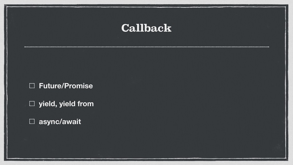 Callback Future/Promise yield, yield from async...