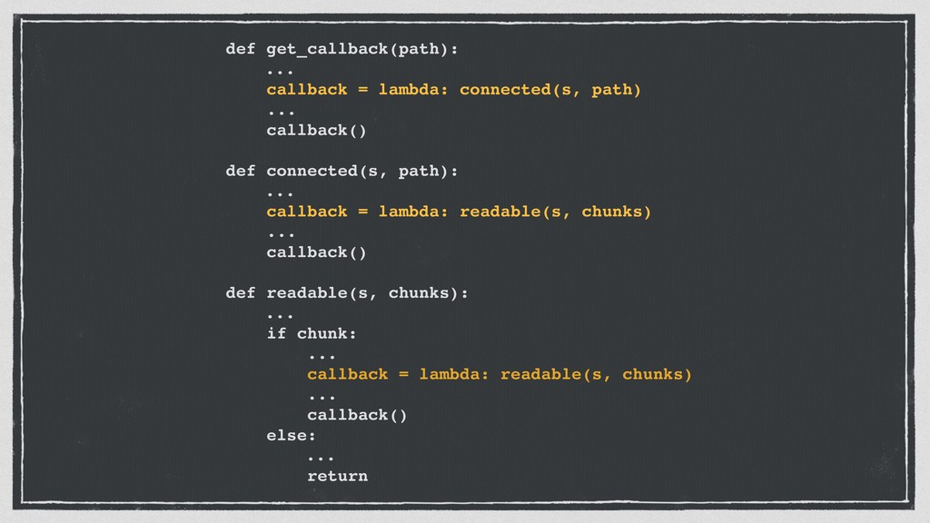 def get_callback(path): ... callback = lambda: ...