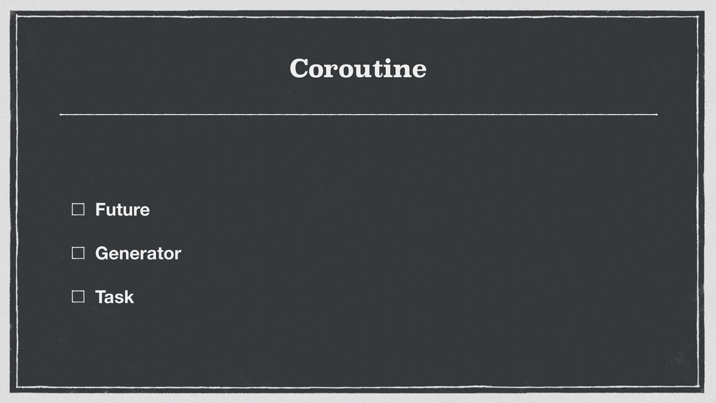 Coroutine Future Generator Task