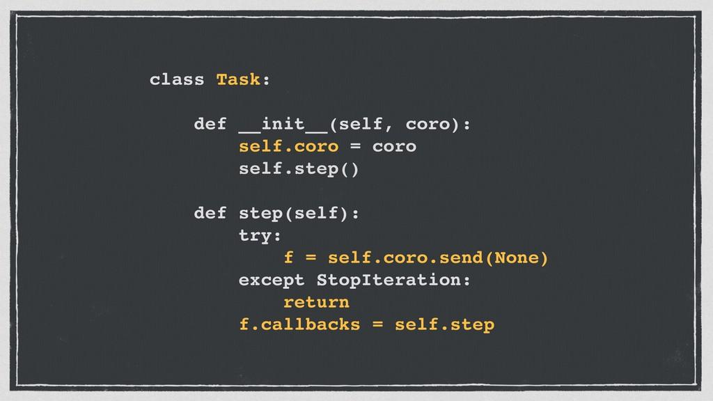 class Task: def __init__(self, coro): self.coro...