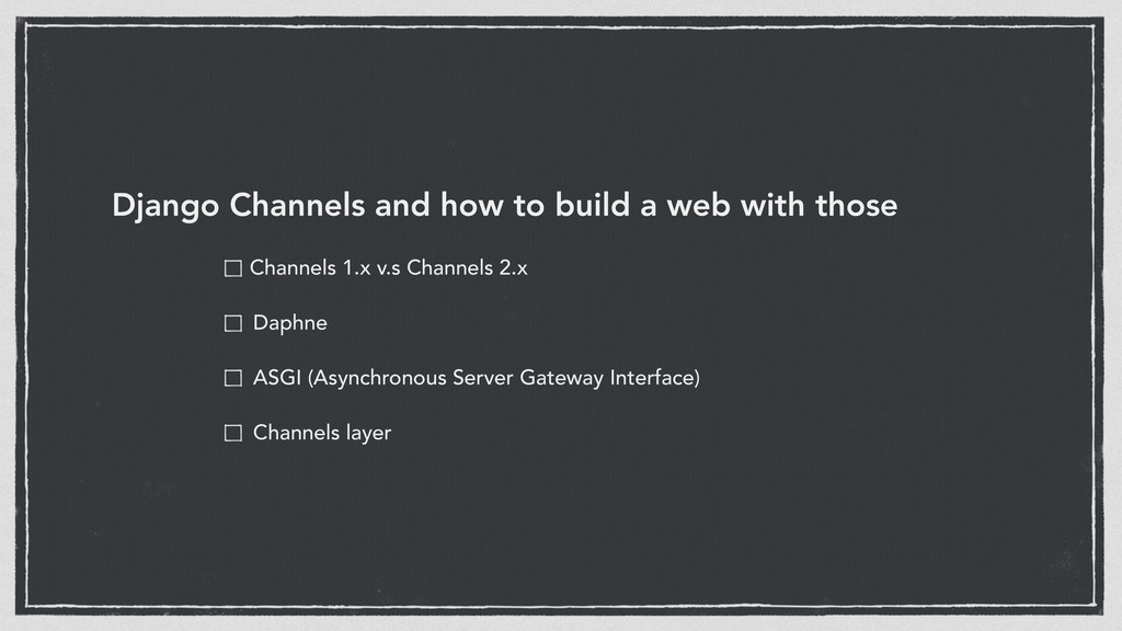 Django Channels and how to build a web with tho...