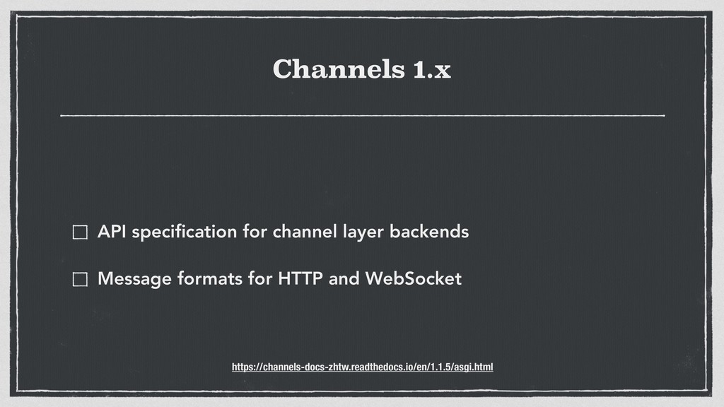 Channels 1.x API specification for channel layer...