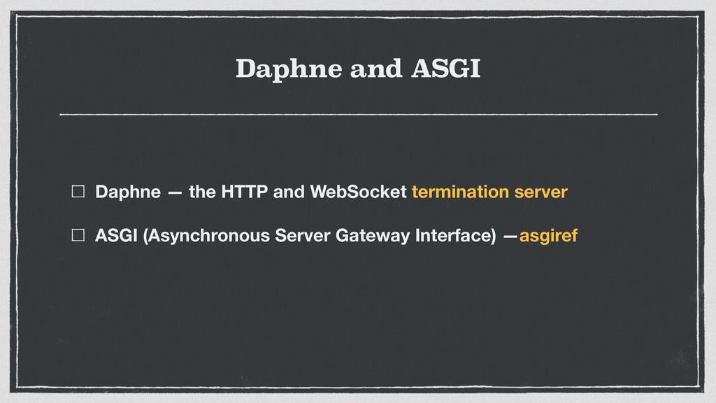 Daphne and ASGI Daphne — the HTTP and WebSocket...