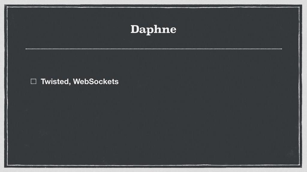 Daphne Twisted, WebSockets