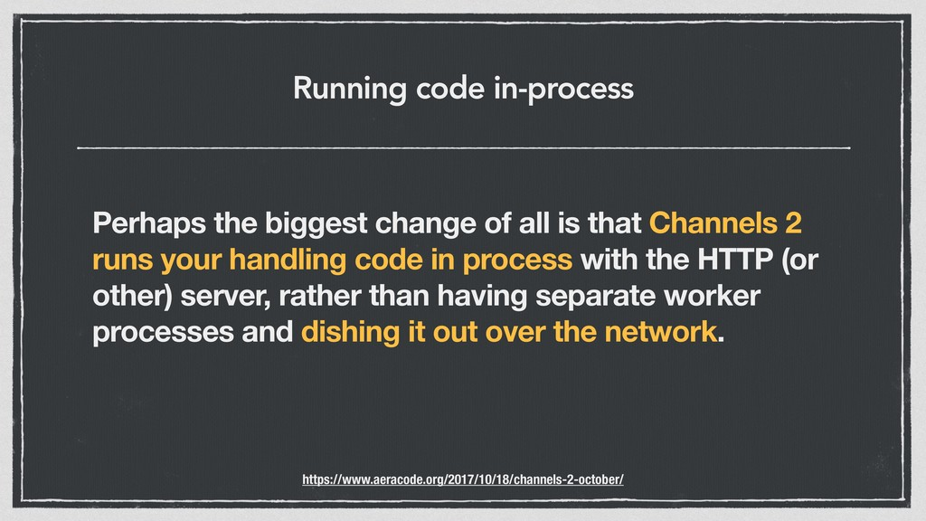 Running code in-process Perhaps the biggest cha...
