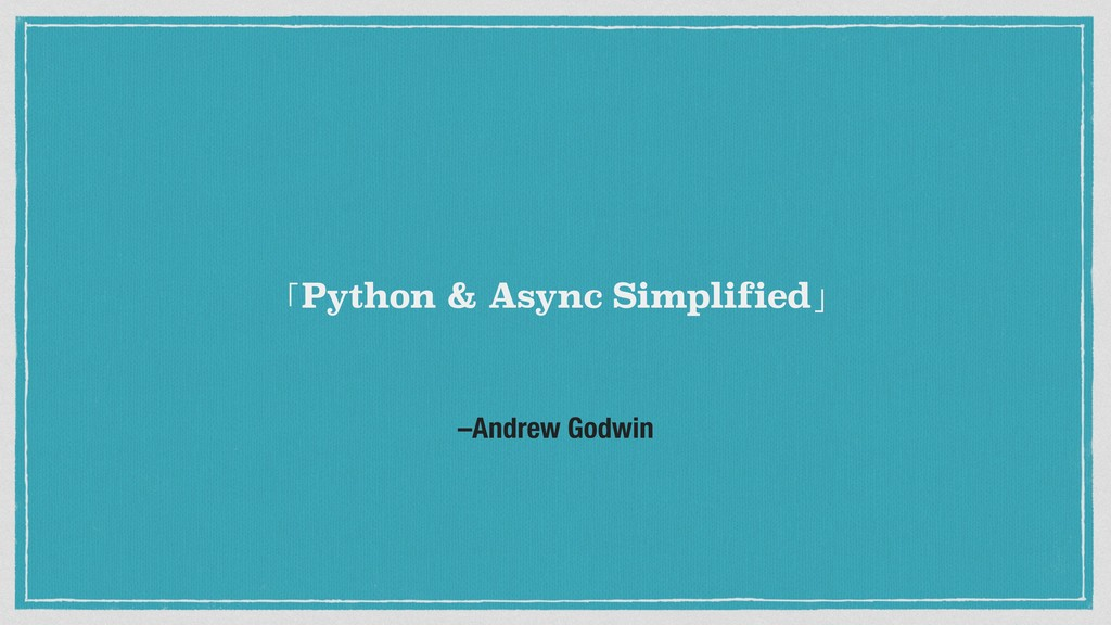 –Andrew Godwin 「Python & Async Simplified」