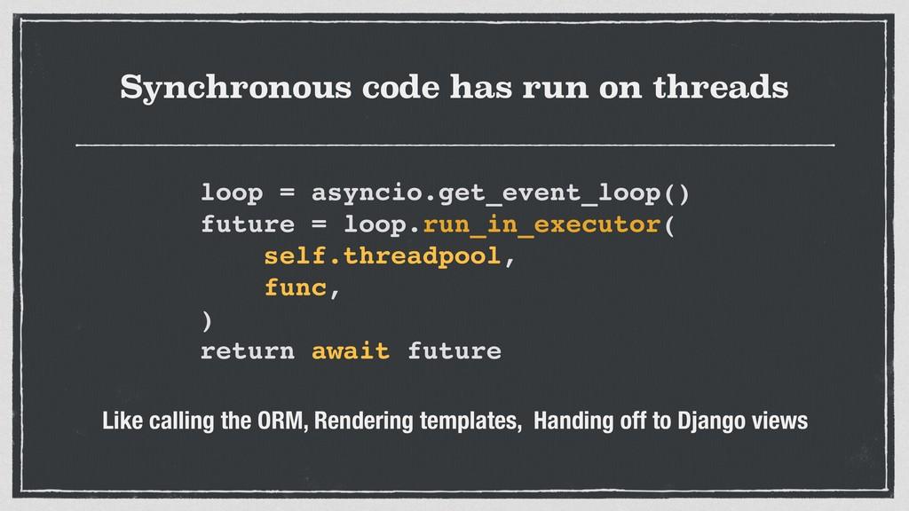 Synchronous code has run on threads Like callin...