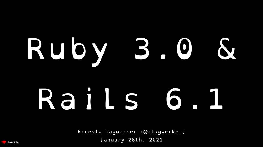 Ruby 3.0 & Rails 6.1 Ernesto Tagwerker (@etagwe...
