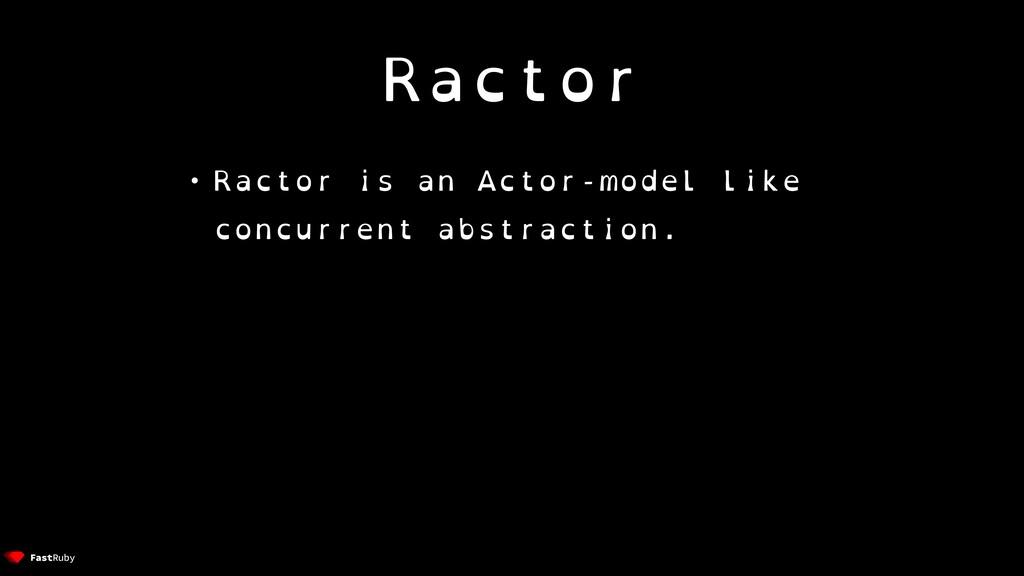 Ractor • Ractor is an Actor-model like concurre...