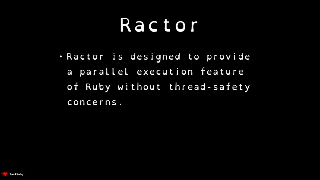 Ractor • Ractor is designed to provide a parall...