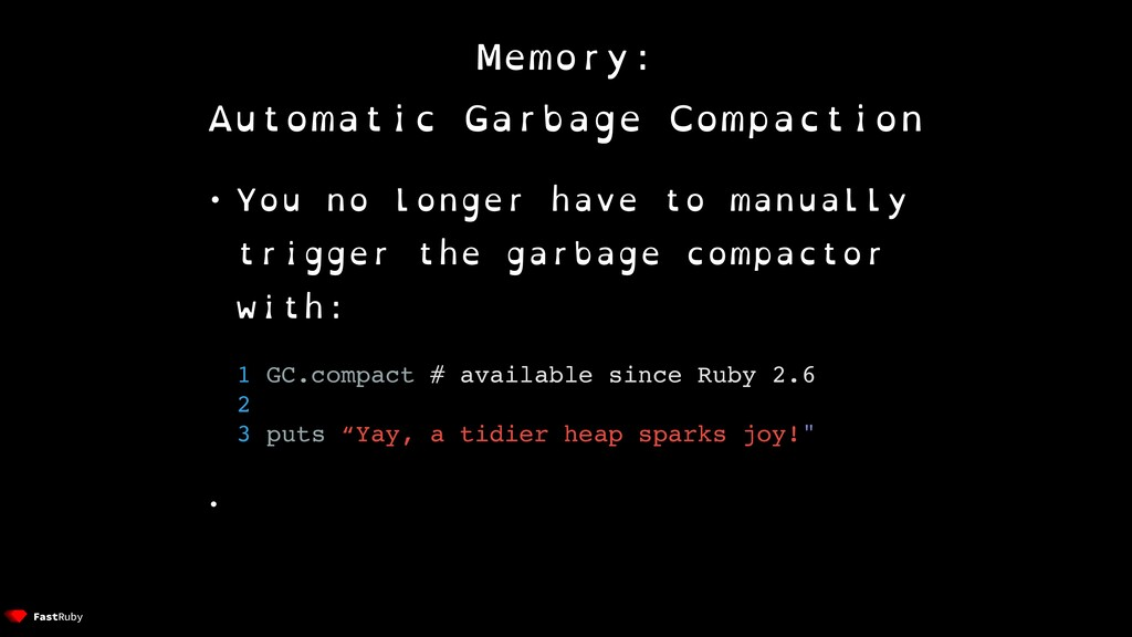Memory: Automatic Garbage Compaction • You no l...