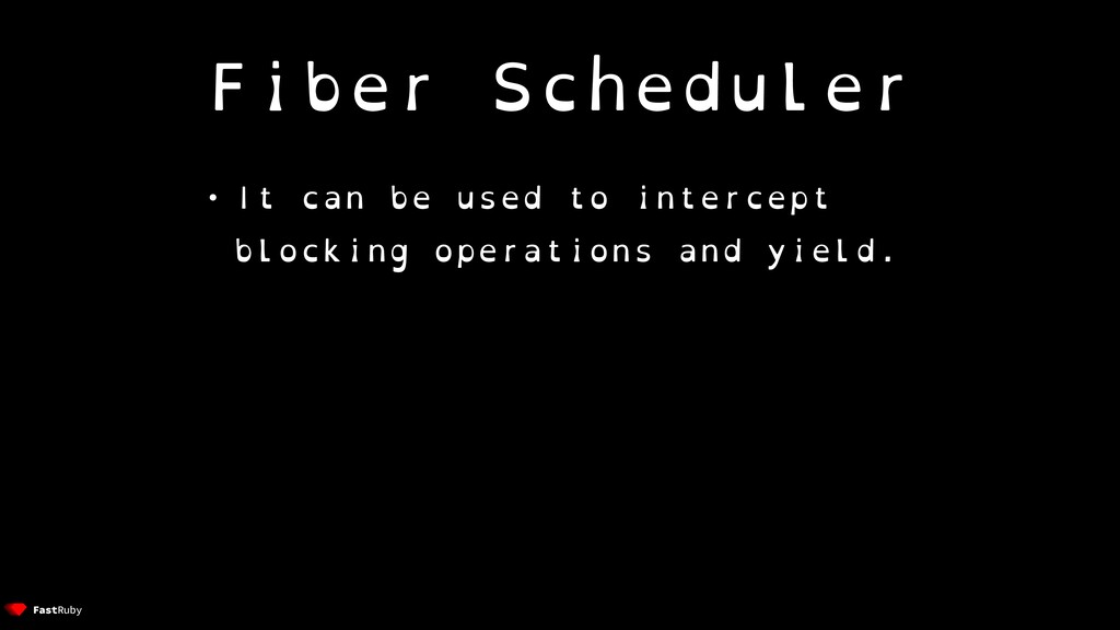 Fiber Scheduler • It can be used to intercept b...