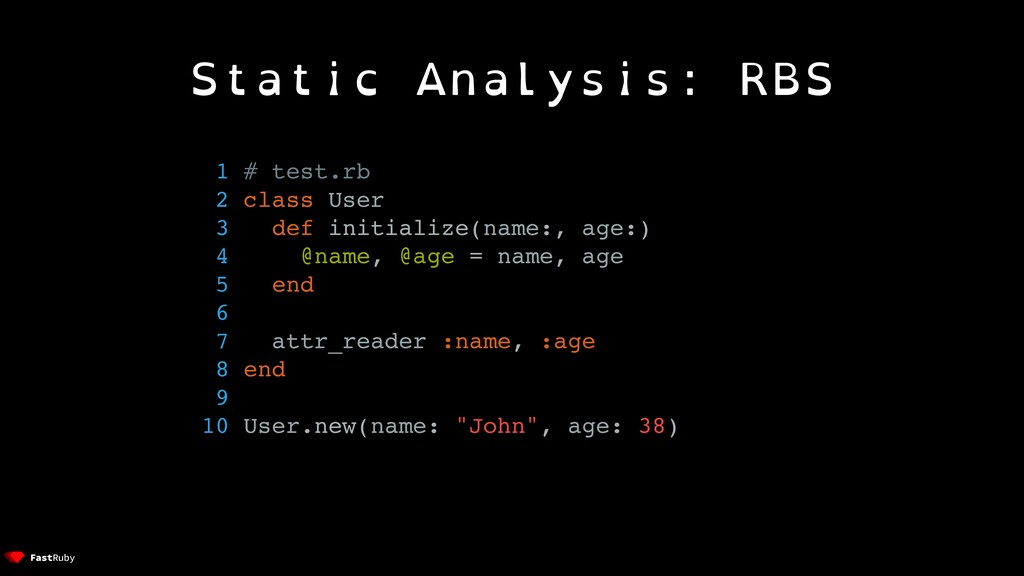 Static Analysis: RBS 1 # test.rb 2 class User 3...