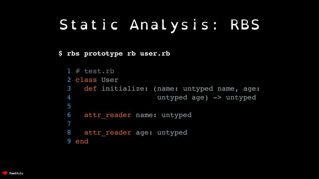 Static Analysis: RBS $ rbs prototype rb user.rb...