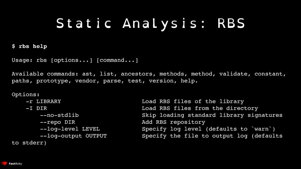 Static Analysis: RBS $ rbs help Usage: rbs [opt...