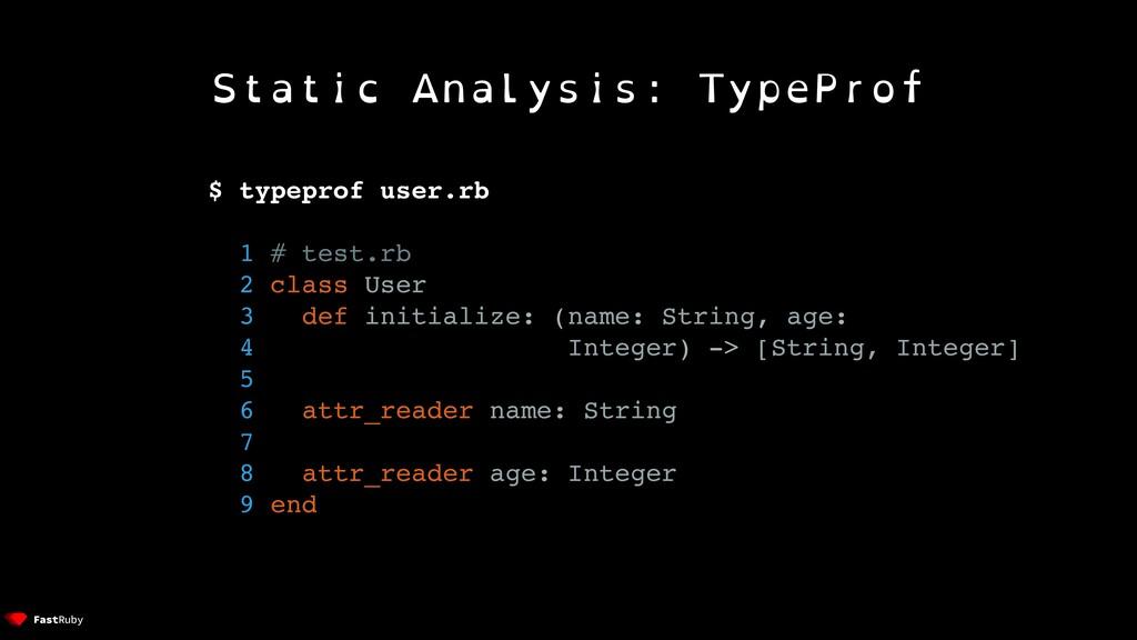 Static Analysis: TypeProf $ typeprof user.rb 1 ...