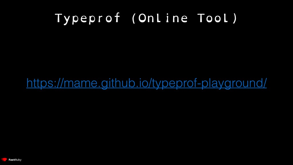 Typeprof (Online Tool) https://mame.github.io/t...