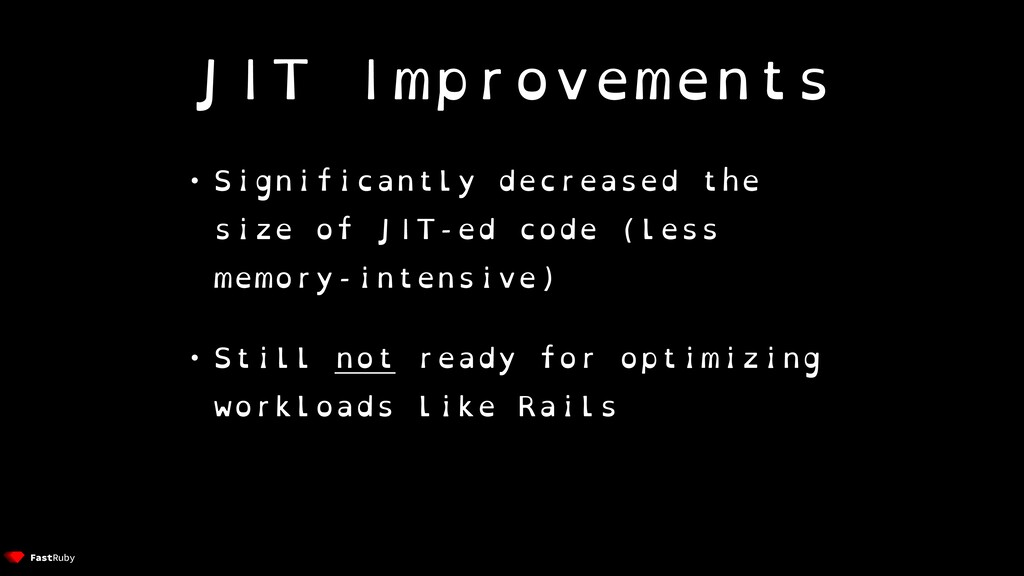 JIT Improvements • Significantly decreased the ...