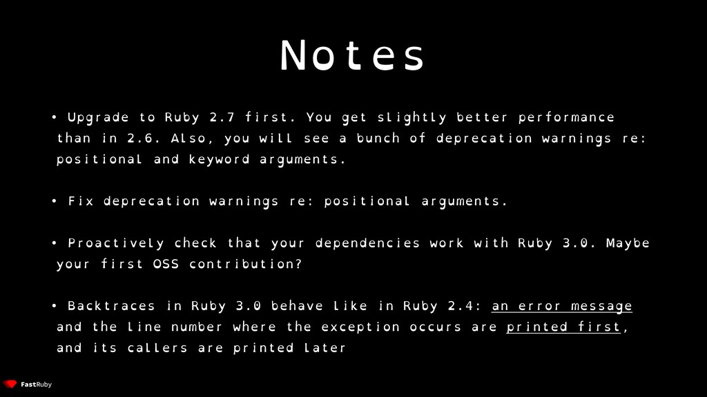 Notes • Upgrade to Ruby 2.7 first. You get slig...