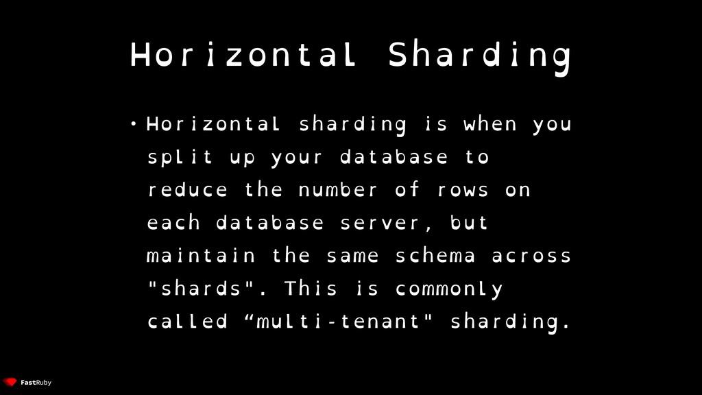 Horizontal Sharding • Horizontal sharding is wh...