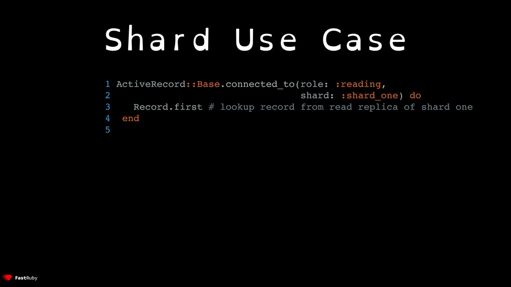 Shard Use Case 1 ActiveRecord::Base.connected_t...