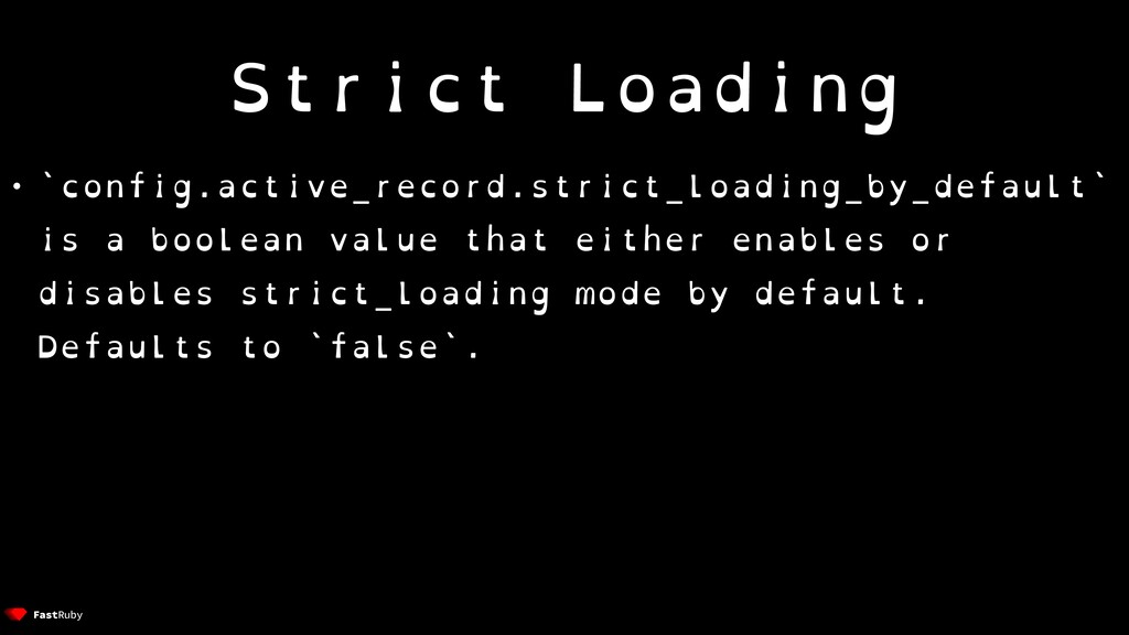 Strict Loading • `config.active_record.strict_l...
