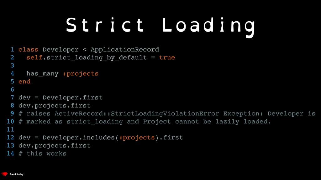 Strict Loading 1 class Developer < ApplicationR...