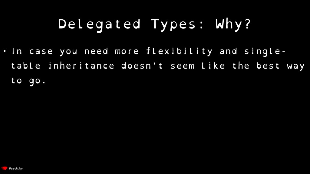 Delegated Types: Why? • In case you need more f...