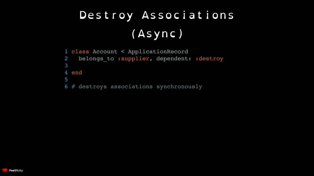 Destroy Associations (Async) 1 class Account < ...