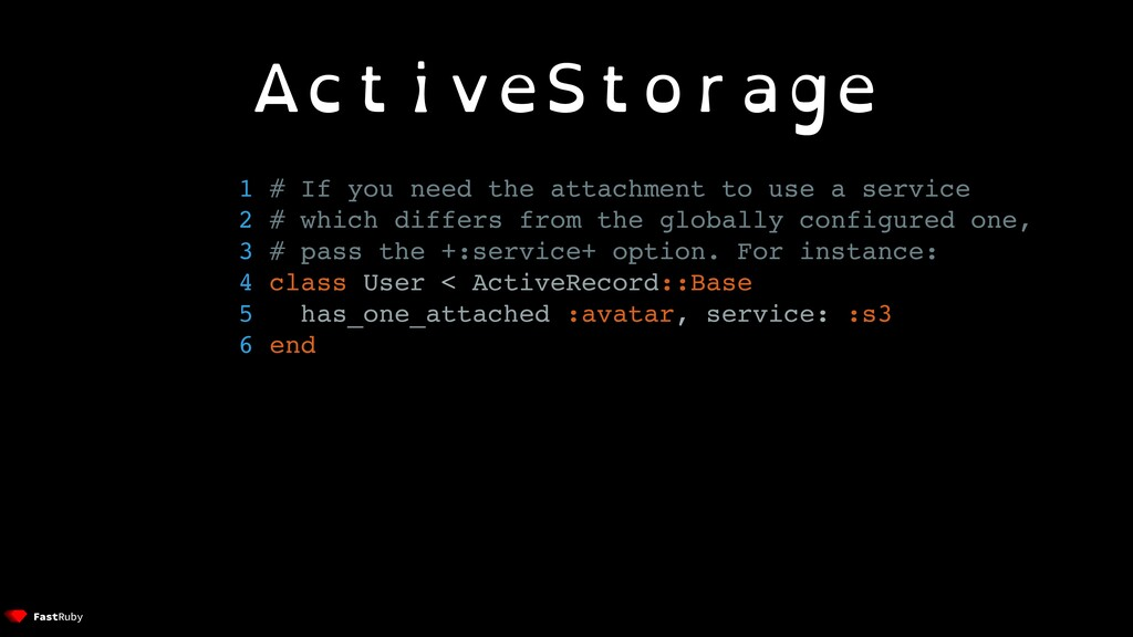 ActiveStorage 1 # If you need the attachment to...