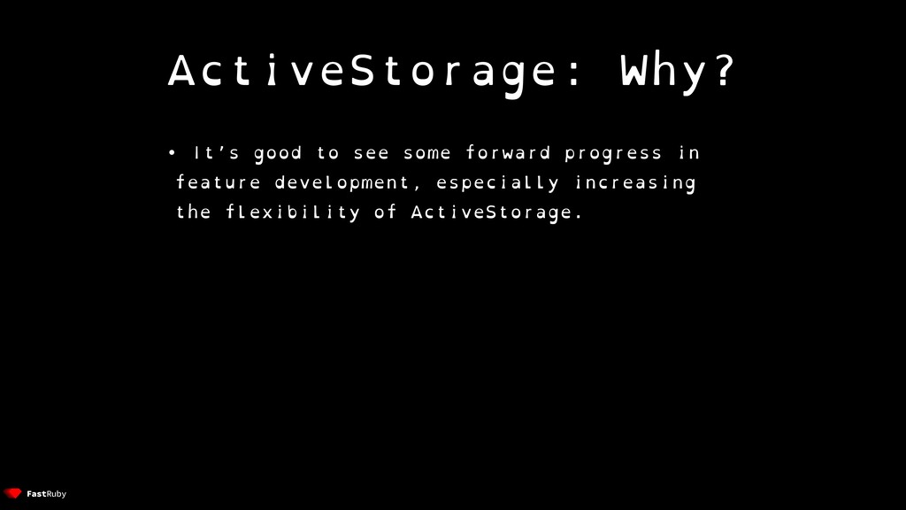 ActiveStorage: Why? • It's good to see some for...