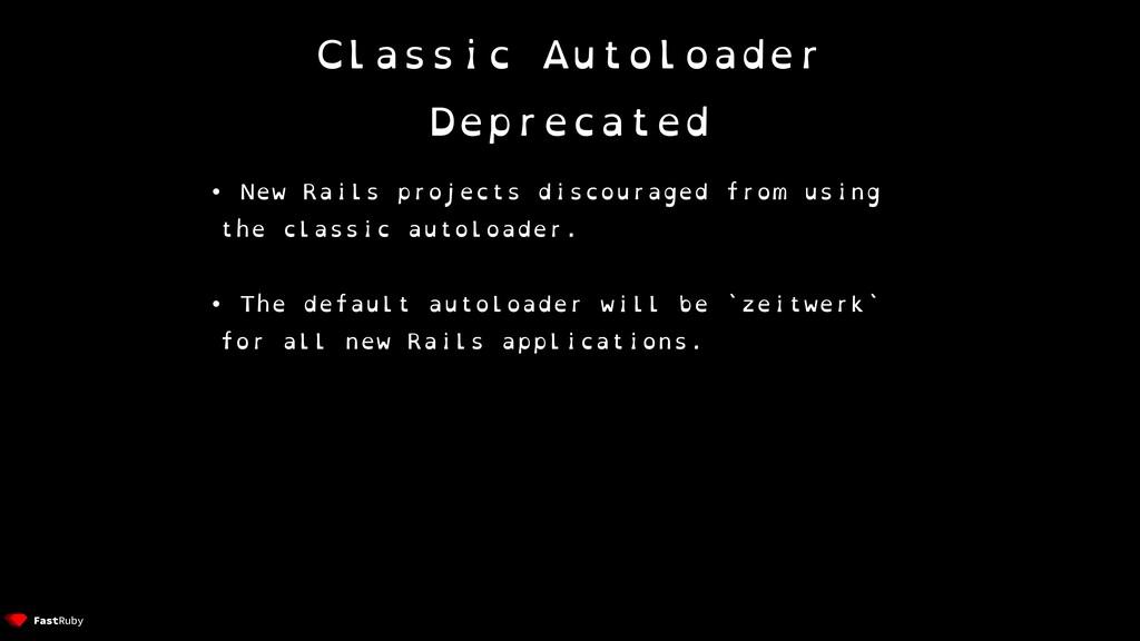 Classic Autoloader Deprecated • New Rails proje...