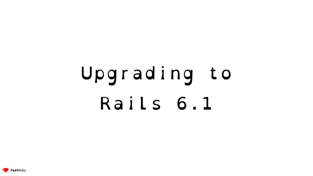Upgrading to Rails 6.1