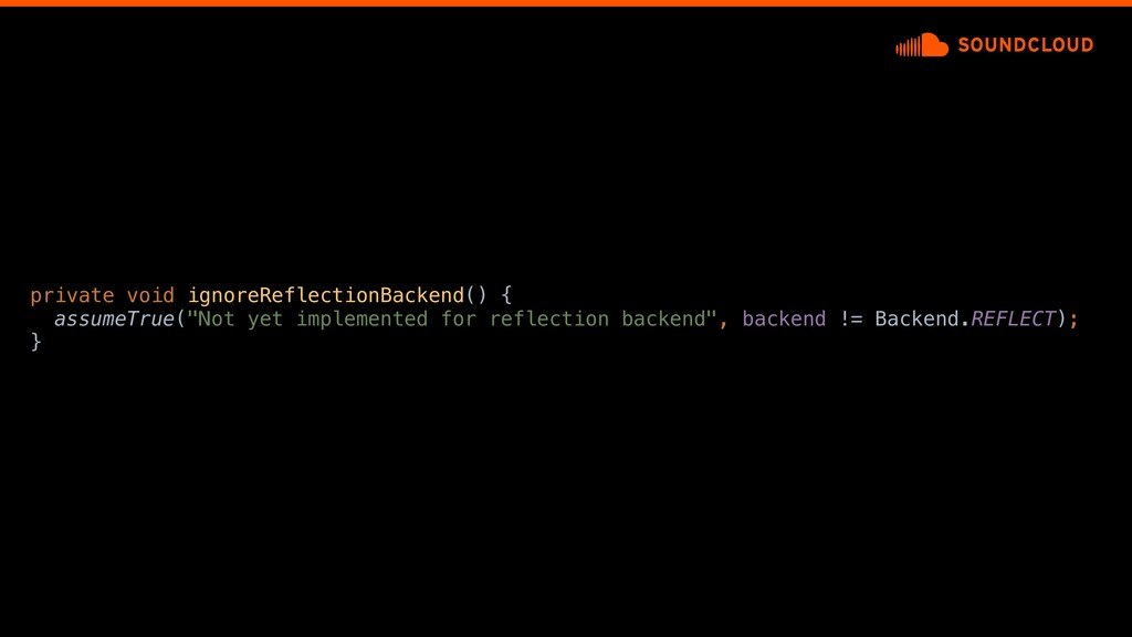 private void ignoreReflectionBackend() { assume...